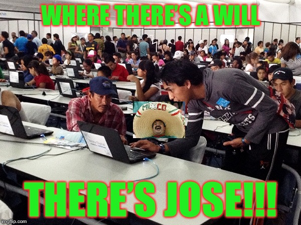 WHERE THERE'S A WILL THERE'S JOSE!!! | made w/ Imgflip meme maker