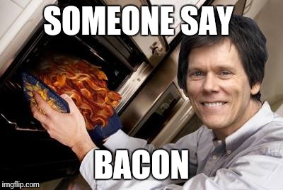 SOMEONE SAY BACON | made w/ Imgflip meme maker