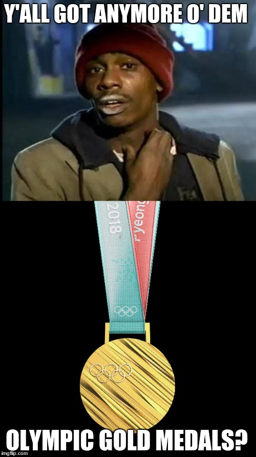 GO TEAM USA!!!!! | Y'ALL GOT ANYMORE O' DEM OLYMPIC GOLD MEDALS? | image tagged in memes,y'all got any more of that,olympics,2018,america,winners | made w/ Imgflip meme maker