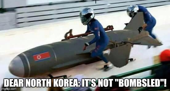 "DEAR NORTH KOREA: IT'S NOT ""BOMBSLED""! 