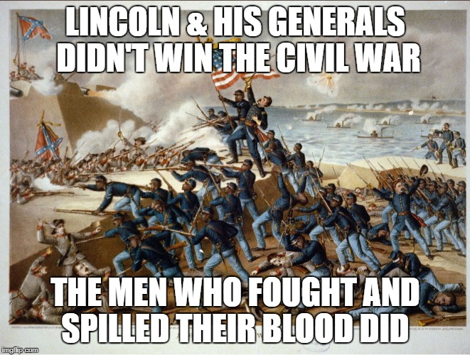 Lincoln didn't Win the Civil War | LINCOLN & HIS GENERALS DIDN'T WIN THE CIVIL WAR THE MEN WHO FOUGHT AND SPILLED THEIR BLOOD DID | image tagged in civil war | made w/ Imgflip meme maker