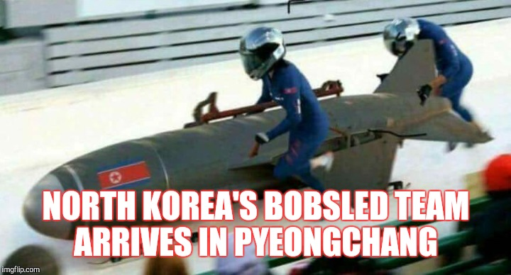 The Olympic competition in Pyeongchang is going to be explosive!  | NORTH KOREA'S BOBSLED TEAM ARRIVES IN PYEONGCHANG | image tagged in 2018 olympics,jbmemegeek,north korea rocket,pyeongchang olympics,bobsled,memes | made w/ Imgflip meme maker