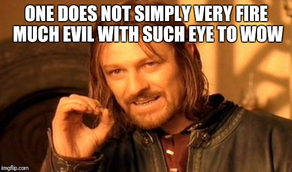 One Does Not Simply Meme | ONE DOES NOT SIMPLY VERY FIRE MUCH EVIL WITH SUCH EYE TO WOW | image tagged in memes,one does not simply | made w/ Imgflip meme maker