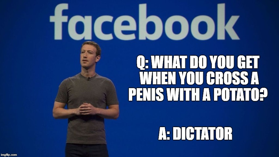 DictatorJoke | Q: WHAT DO YOU GET WHEN YOU CROSS A P**IS WITH A POTATO? A: DICTATOR | image tagged in facebook,dictator,joke,potato | made w/ Imgflip meme maker