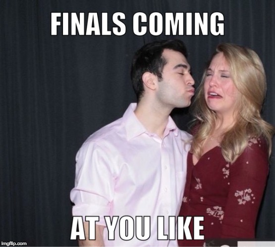 image tagged in finals,finals week,college,college life,college humor,school | made w/ Imgflip meme maker