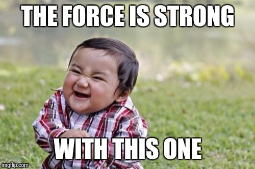 Evil Toddler Meme | THE FORCE IS STRONG WITH THIS ONE | image tagged in memes,evil toddler | made w/ Imgflip meme maker
