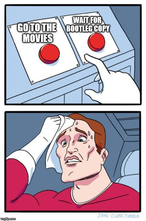 Two Buttons Meme | GO TO THE MOVIES WAIT FOR BOOTLEG COPY | image tagged in memes,two buttons,movies,bootleg | made w/ Imgflip meme maker