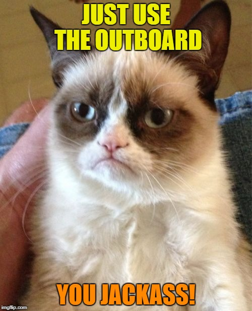 Grumpy Cat Meme | JUST USE THE OUTBOARD YOU JACKASS! | image tagged in memes,grumpy cat | made w/ Imgflip meme maker