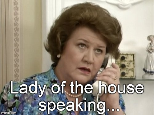 Lady of the house speaking... | made w/ Imgflip meme maker