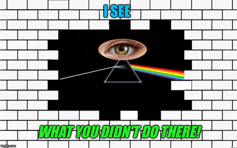 I SEE WHAT YOU DIDN'T DO THERE! | made w/ Imgflip meme maker