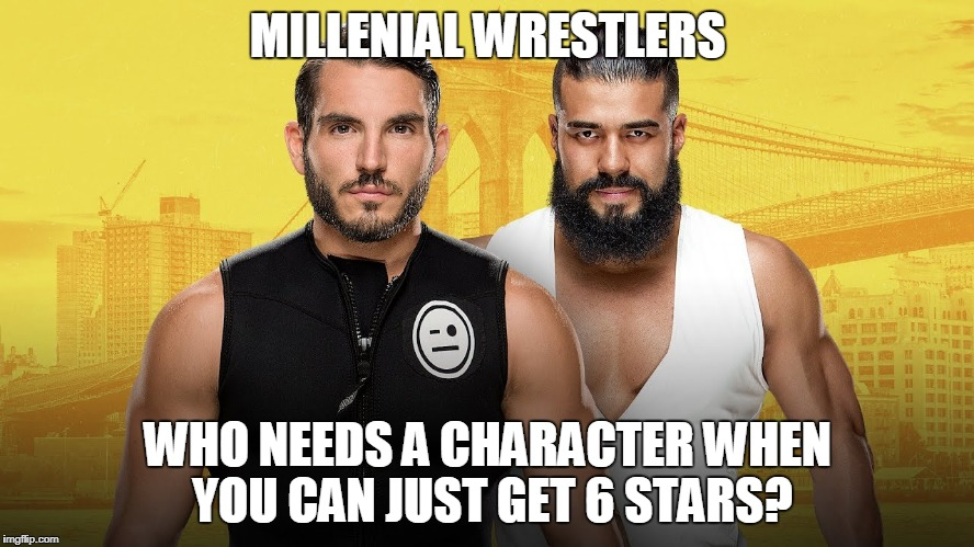 castrating the marks 6 stars this is awesome clap clap | MILLENIAL WRESTLERS WHO NEEDS A CHARACTER WHEN YOU CAN JUST GET 6 STARS? | image tagged in pro wrestling,marks,smarks,video games,wwe,funny memes | made w/ Imgflip meme maker
