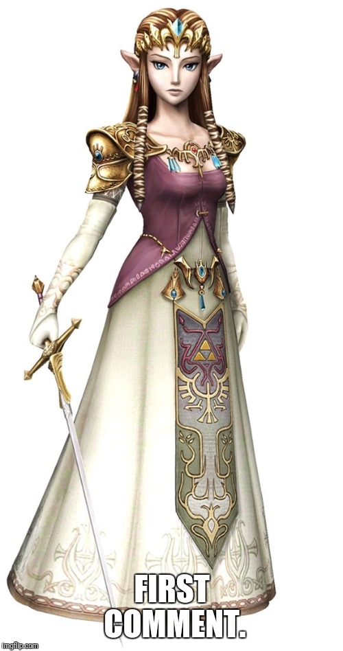Princess Zelda | FIRST COMMENT. | image tagged in princess zelda | made w/ Imgflip meme maker