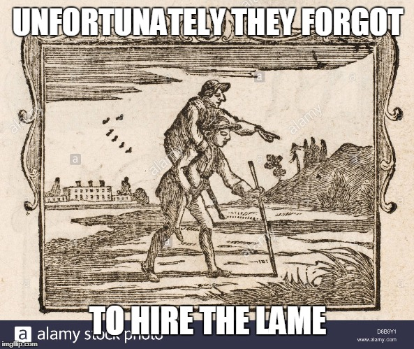 UNFORTUNATELY THEY FORGOT TO HIRE THE LAME | made w/ Imgflip meme maker