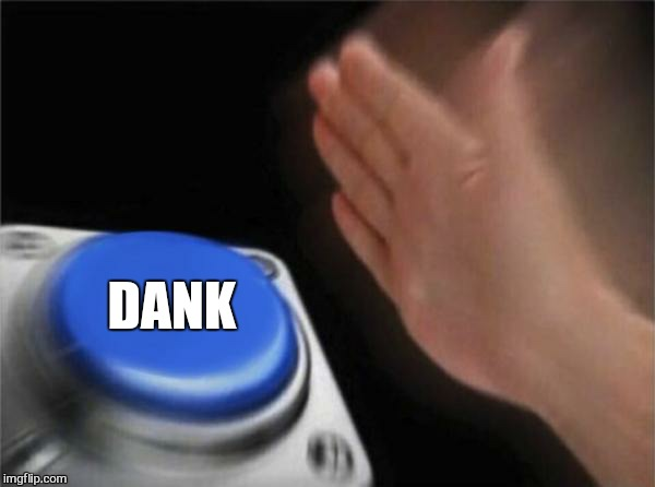 Blank Nut Button Meme | DANK | image tagged in memes,blank nut button | made w/ Imgflip meme maker