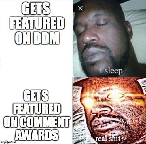 Sleeping Shaq | GETS FEATURED ON DDM GETS FEATURED ON COMMENT AWARDS | image tagged in i sleep,real shit | made w/ Imgflip meme maker