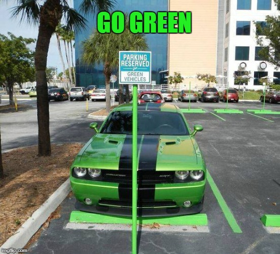 go green | GO GREEN | image tagged in green,cars,parking lot | made w/ Imgflip meme maker