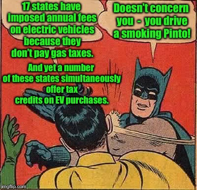 Batman Slapping Robin | 17 states have imposed annual fees on electric vehicles because they don't pay gas taxes. Doesn't concern you  -  you drive a smoking Pinto! | image tagged in memes,batman slapping robin | made w/ Imgflip meme maker