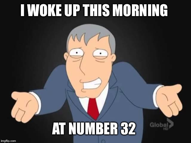 I WOKE UP THIS MORNING AT NUMBER 32 | made w/ Imgflip meme maker