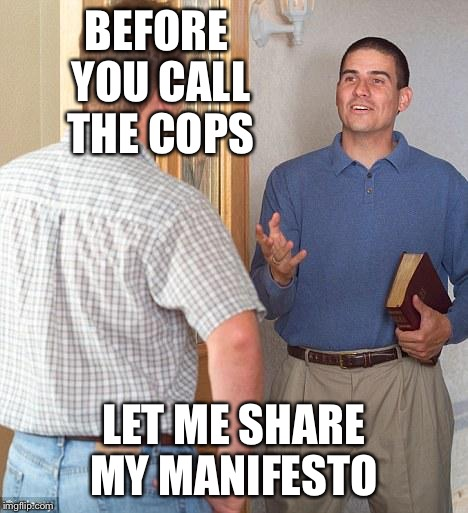 Before you call the cops... | BEFORE YOU CALL THE COPS LET ME SHARE MY MANIFESTO | image tagged in jahova | made w/ Imgflip meme maker