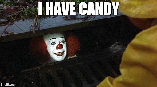 pennywise | I HAVE CANDY | image tagged in pennywise | made w/ Imgflip meme maker