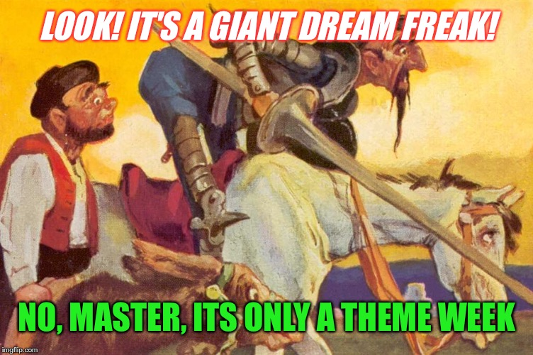LOOK! IT'S A GIANT DREAM FREAK! NO, MASTER, ITS ONLY A THEME WEEK | made w/ Imgflip meme maker