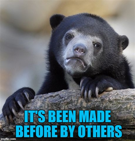 Confession Bear Meme | IT'S BEEN MADE BEFORE BY OTHERS | image tagged in memes,confession bear | made w/ Imgflip meme maker