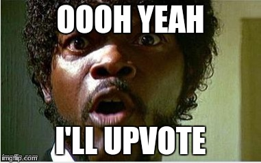 OOOH YEAH I'LL UPVOTE | image tagged in helpful | made w/ Imgflip meme maker