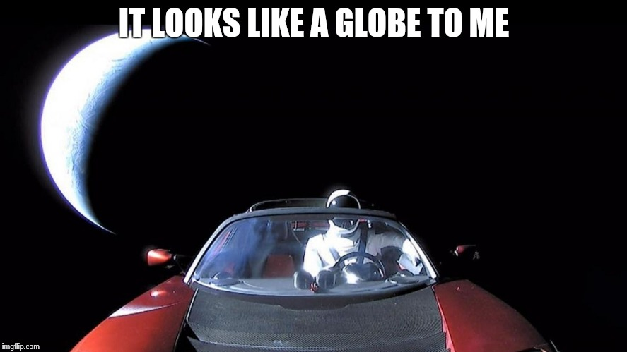 Starman | IT LOOKS LIKE A GLOBE TO ME | image tagged in starman | made w/ Imgflip meme maker