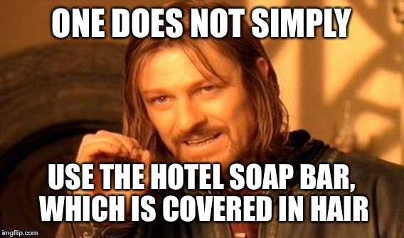 One does not simply Hotel Service | ONE DOES NOT SIMPLY USE THE HOTEL SOAP BAR, WHICH IS COVERED IN HAIR | image tagged in memes,one does not simply,hotel,hair,gross,dank | made w/ Imgflip meme maker