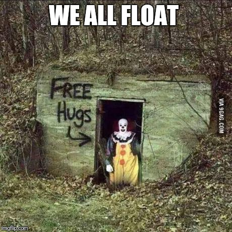 WE ALL FLOAT | made w/ Imgflip meme maker