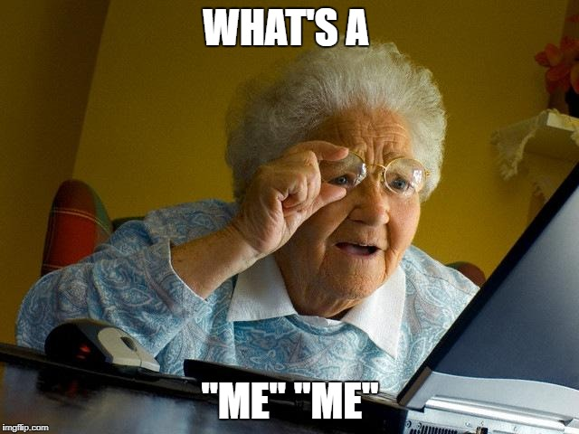 "Grandma Finds The Internet Meme | WHAT'S A ""ME"" ""ME"" 