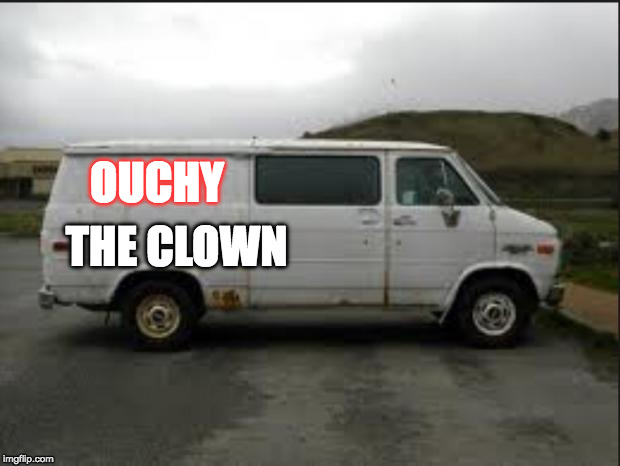 Creepy Van | OUCHY THE CLOWN | image tagged in creepy van | made w/ Imgflip meme maker