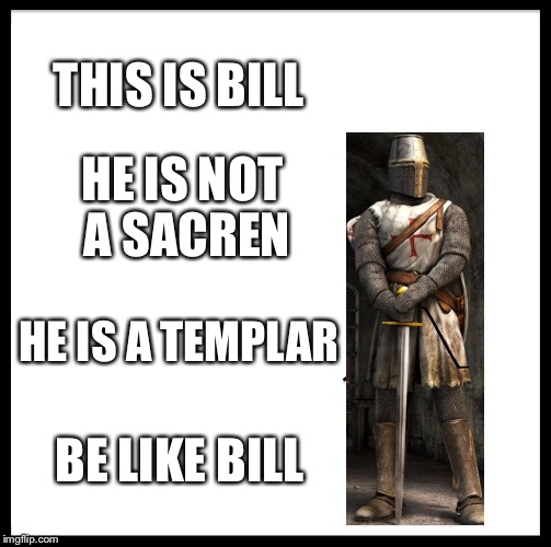 Be Like Bill Meme | THIS IS BILL HE IS NOT A SACREN HE IS A TEMPLAR BE LIKE BILL | image tagged in memes,be like bill | made w/ Imgflip meme maker