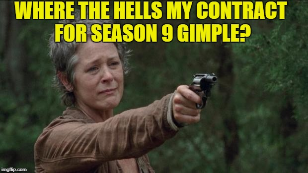 Saddest moment in the walking dead | WHERE THE HELLS MY CONTRACT FOR SEASON 9 GIMPLE? | image tagged in saddest moment in the walking dead | made w/ Imgflip meme maker