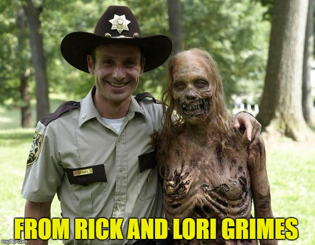 The Walking Dead Rick Grimes | HAPPY VALENTINES FROM RICK AND LORI GRIMES | image tagged in the walking dead rick grimes | made w/ Imgflip meme maker