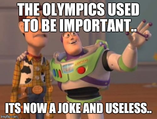 X, X Everywhere Meme | THE OLYMPICS USED TO BE IMPORTANT.. ITS NOW A JOKE AND USELESS.. | image tagged in memes,x,x everywhere,x x everywhere,futurama fry | made w/ Imgflip meme maker