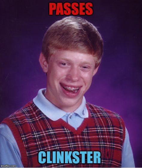 Bad Luck Brian Meme | PASSES CLINKSTER | image tagged in memes,bad luck brian | made w/ Imgflip meme maker