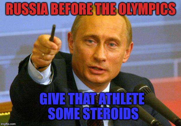 Good Guy Putin | RUSSIA BEFORE THE OLYMPICS GIVE THAT ATHLETE SOME STEROIDS | image tagged in memes,good guy putin | made w/ Imgflip meme maker