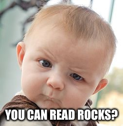 Skeptical Baby Meme | YOU CAN READ ROCKS? | image tagged in memes,skeptical baby | made w/ Imgflip meme maker