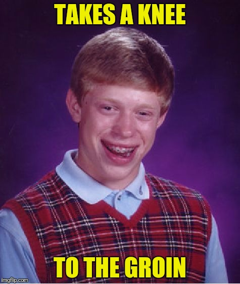 Bad Luck Brian Meme | TAKES A KNEE TO THE GROIN | image tagged in memes,bad luck brian | made w/ Imgflip meme maker