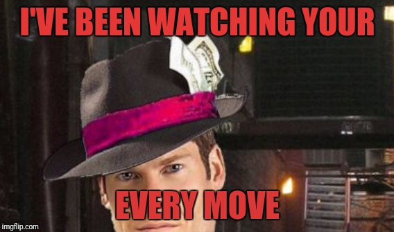 I'VE BEEN WATCHING YOUR EVERY MOVE | made w/ Imgflip meme maker