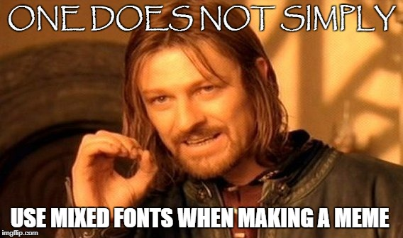 One Does Not Simply Meme | ONE DOES NOT SIMPLY USE MIXED FONTS WHEN MAKING A MEME | image tagged in memes,one does not simply,funny,lord of the rings,punctuation | made w/ Imgflip meme maker