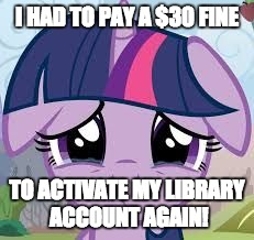 Apparently, a missing book, and some overdue fees were standing on my account! | I HAD TO PAY A $30 FINE TO ACTIVATE MY LIBRARY ACCOUNT AGAIN! | image tagged in sad twilight,memes,library | made w/ Imgflip meme maker