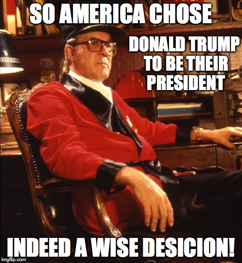 So America Chose Donald Trump  |  SO AMERICA CHOSE; DONALD TRUMP TO BE THEIR PRESIDENT; INDEED A WISE DESICION! | image tagged in donald trump 2016,hillary for prison,devo,conservative,retarded liberal protesters | made w/ Imgflip meme maker