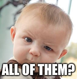 Skeptical Baby Meme | ALL OF THEM? | image tagged in memes,skeptical baby | made w/ Imgflip meme maker