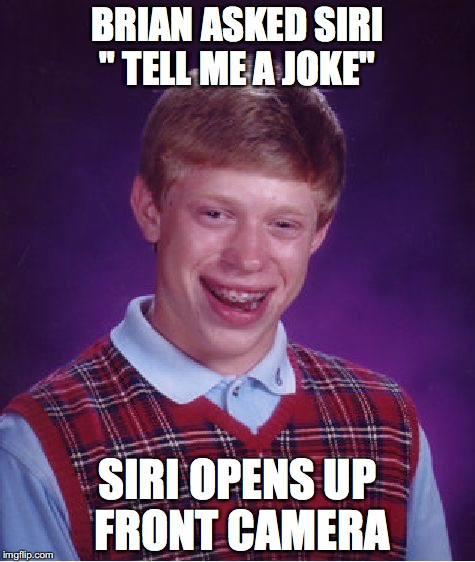 "REALITY IN 12 WORDS FOR BRIAN | BRIAN ASKED SIRI "" TELL ME A JOKE"" SIRI OPENS UP FRONT CAMERA 