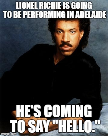 "Lionel Richie | LIONEL RICHIE IS GOING TO BE PERFORMING IN ADELAIDE HE'S COMING TO SAY ""HELLO."" 
