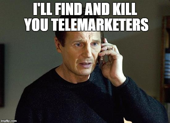 I'LL FIND AND KILL YOU TELEMARKETERS | made w/ Imgflip meme maker