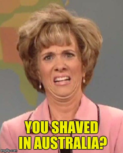 YOU SHAVED IN AUSTRALIA? | made w/ Imgflip meme maker