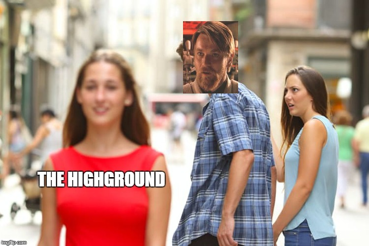 obiwan kenobi wants that highground | THE HIGHGROUND | image tagged in memes,distracted boyfriend,obiwan,the high ground,funny | made w/ Imgflip meme maker